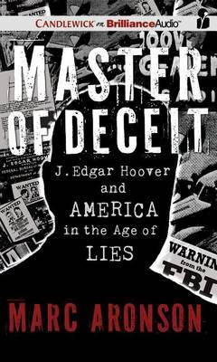 Master of Deceit: J. Edgar Hoover and America in the Age of Lies, Library Edition, Bonus Disc Included with Photos from Book