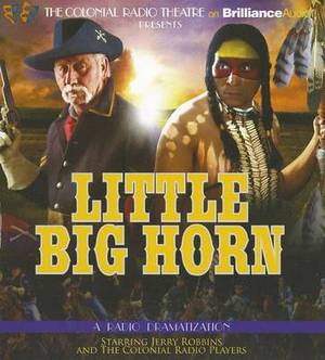 Little Big Horn: A Radio Dramatization