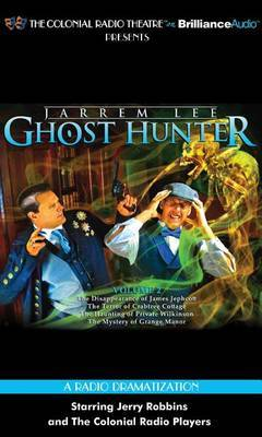 Jarrem Lee Ghost Hunter: The Disappearance of James Jephcott / the Terror of Crabtree Cottage / the Haunting of Private Wilkinson / the Mystery of Grange Manor, a Radio Dramatization: Library Edition