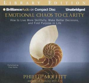 Emotional Chaos to Clarity: How to Live More Skillfully, Make Better Decisions, and Find Purpose in Life, Library Edition