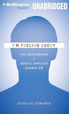I'M Feeling Lucky: The Confessions of Google Employee Number 59: Library Edition