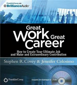 Great Work, Great Career: How to Create Your Ultimate Job and Make an Extraordinary Contribution: Library Edition