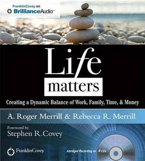 Life Matters: Creating a Dynamic Balance of Work, Family, Time, & Money