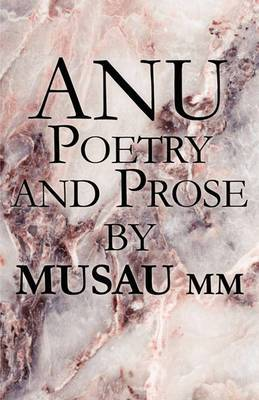Anu: Poetry and Prose by Musau MM