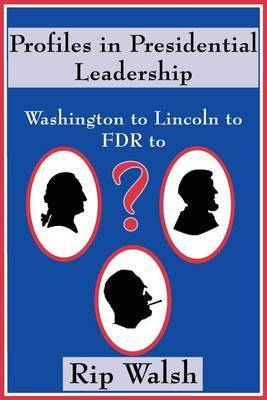 Profiles in Presidential Leadership: Washington to Lincoln to FDR to ?