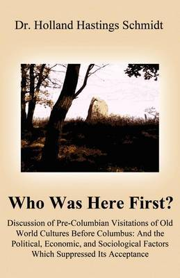 Who Was Here First?: Discussion of Pre-Columbian Visitations of Old World Cultures Before Columbus: And the Political, Economic, and Sociol