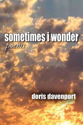 Sometimes I Wonder/Poems