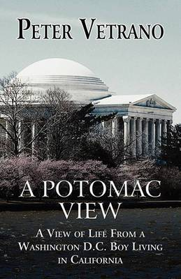 A Potomac View: A View of Life from a Washington, D.C., Boy Living in California