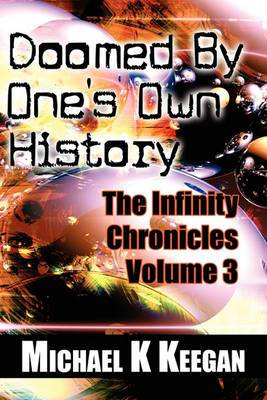 Doomed by One's Own History: The Infinity Chronicles Volume 3