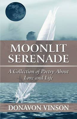Moonlit Serenade: A Collection of Poetry about Love and Life
