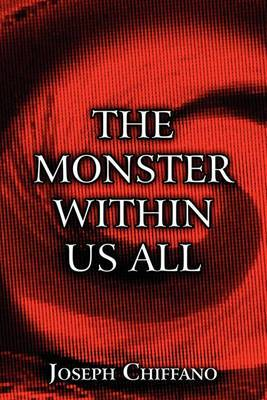 The Monster Within Us All