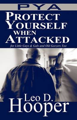 Protect Yourself When Attacked: For Little Guys & Gals and Old Geezers Too