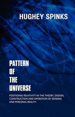 Pattern of the Universe: Positional Relativity in the Theory, Design, Construction and Operation of General and Personal Reality.