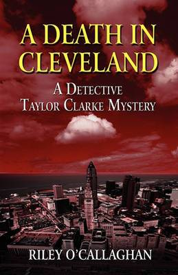 A Death in Cleveland: A Detective Taylor Clarke Mystery