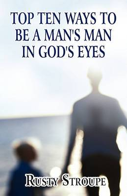 Top Ten Ways to Be a Man's Man in God's Eyes