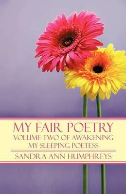 My Fair Poetry: Volume Two of Awakening My Sleeping Poetess