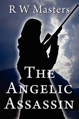 The Angelic Assassin: R W Masters