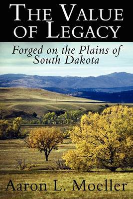 The Value of Legacy: Forged on the Plains of South Dakota