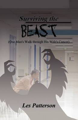 Surviving the Beast: (One Man's Walk Through His Wife's Cancer)