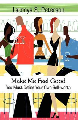 Make Me Feel Good: You Must Define Your Own Self-Worth