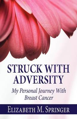 Struck with Adversity: My Personal Journey with Breast Cancer
