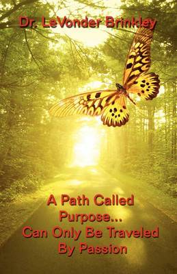 A Path Called Purpose...Can Only Be Traveled by Passion