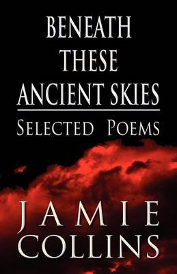 Beneath These Ancient Skies: Selected Poems