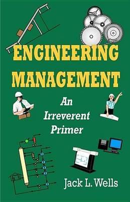 Engineering Management: An Irreverent Primer