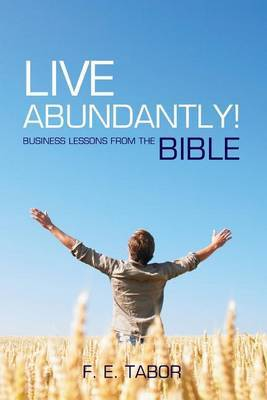 Live Abundantly!: 50 Business Lessons from the Bible