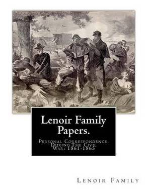 Lenoir Family Papers.: Personal Correspondence, During the Civil War: 1861-1865