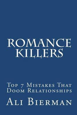 Romance Killers: The Top 7 Mistakes That Doom Relationships