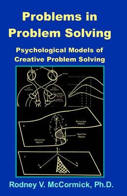 Problems in Problem Solving: : Psychological Models of Creative Problem Solving