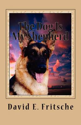 The Dog Is My Shepherd: Adventures in Love