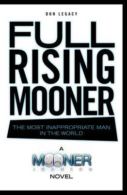 Full Rising Mooner: The Most Inappropriate Man in the World