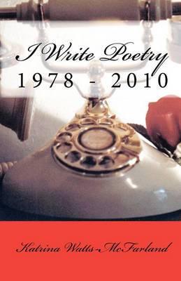 I Write Poetry: 1978 - 2010