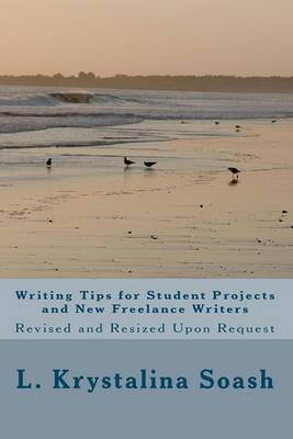 Writing Tips for Student Projects and New Freelance Writers: Revised and Resized Upon Request