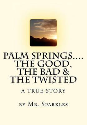 Palm Springs......the Good, the Bad & the Twisted
