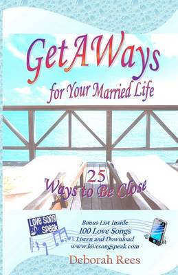 Getaways for Your Married Life: 25 Ways to Be Close