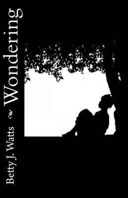 Wondering: Short Stories by Betty J. Watts