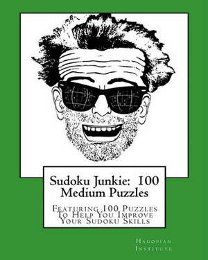 Sudoku Junkie: 100 Medium Puzzles: Featuring 100 Puzzles to Help You Improve Your Sudoku Skills