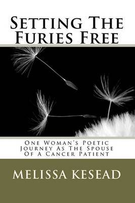 Setting the Furies Free: One Woman's Journey as the Spouse of a Cancer Patient