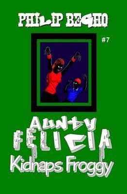 Aunty Felicia Kidnaps Froggy: Aunty Felicia Series