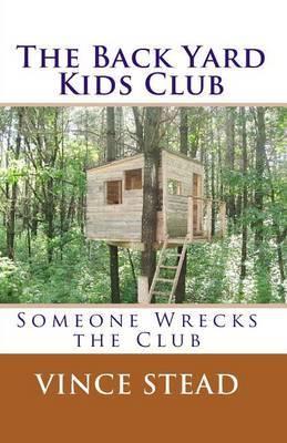 The Back Yard Kids Club: Someone Wrecks the Club
