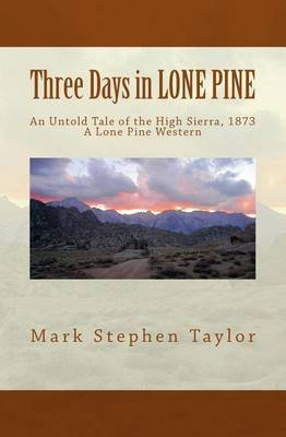 Three Days in Lone Pine: An Untold Tale of the High Sierra, 1873