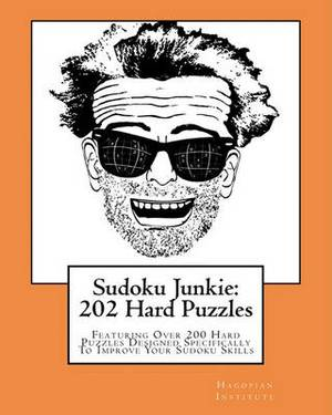 Sudoku Junkie: 202 Hard Puzzles: Featuring Over 200 Hard Puzzles Which Will Challenge Your Mind and Improve Your Sudoku Skills