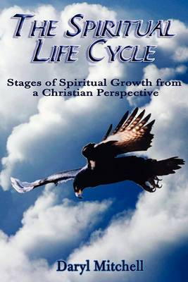 The Spiritual Life Cycle: Stages of Spiritual Growth from a Christian Perspective