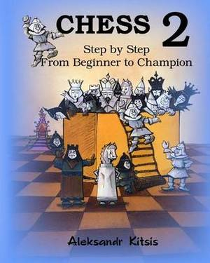 Chess, Step by Step: From Beginner to Champion-2: Book-2