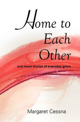 Home to Each Other: And More Stories of Everyday Grace