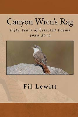 Canyon Wren's Rag: Fifty Years of Selected Poems 1960-2010