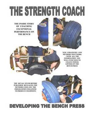 The Strength Coach Developing the Bench Press: Developing the Bench Press